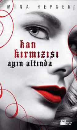 Kan Kırmızı Ayın Altında (Tarihi Vampirler, #1)  by  Mina Hepsen