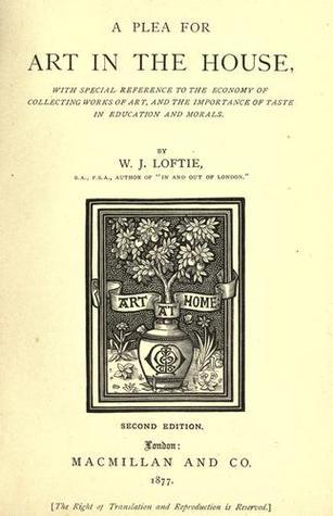 Plea for Art in House  by  W.J. Loftie