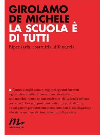 La scuola è di tutti: Ripensarla, costruirla, difenderla Girolamo De Michele
