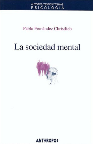 La sociedad mental  by  Pablo Fernandez Christlieb