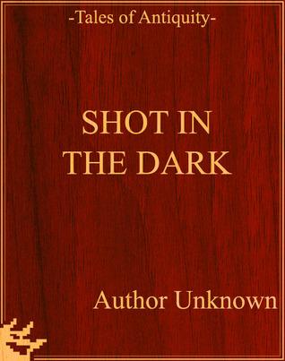 Shot in the Dark Unknown