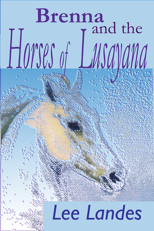 Brenna and the Horses of Lusayana Lee Landes