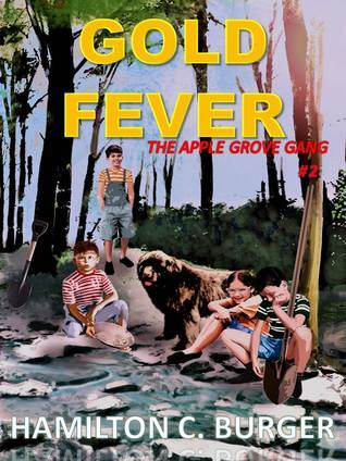 GOLD FEVER (Apple Grove Gang #2)  by  Hamilton C. Burger