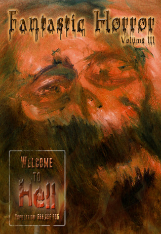 Welcome to Hell (Fantastic Horror Volume III)  by  Chris   Stevens