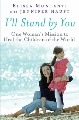Ill Stand By You: One Womans Mission to Heal the Children of the World  by  Elissa Montanti
