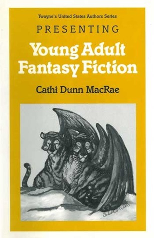 Presenting Young Adult Fantasy Fiction Cathi Dunn MacRae