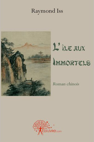 Lile aux Immortels (Roman chinois) Raymond Iss