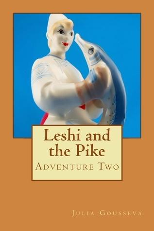 Leshi and the Pike: Adventure Two  by  Julia Gousseva