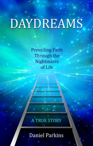 Daydreams, Prevailing Faith through the Nightmares of Life  by  Daniel Parkins