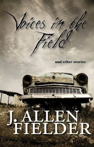 Voices in the Field: A Collection of Short Stories J. Allen Fielder