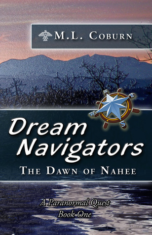The Dawn of Nahee (Dream Navigators, #1) M.L. Coburn