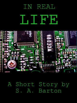 In Real Life  by  S.A. Barton