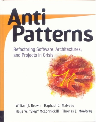 Antipatterns Refactoring Software Architectures and Projects in Crisis William H. Brown