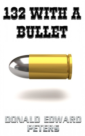 132 With A Bullet  by  Donald Edward Peters