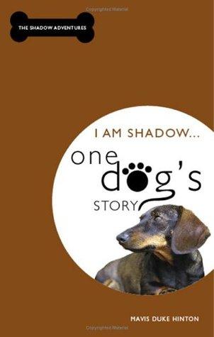 I Am Shadow... One Dogs Story Mavis Duke Hinton