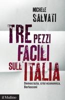Tre pezzi facili sullItalia: Democrazia, crisi economica, Berlusconi  by  Michele Salvati