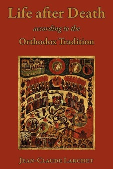 Life after Death According to the Orthodox Tradition Jean-Claude Larchet