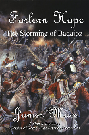 Forlorn Hope: The Storming of Badajoz James Mace