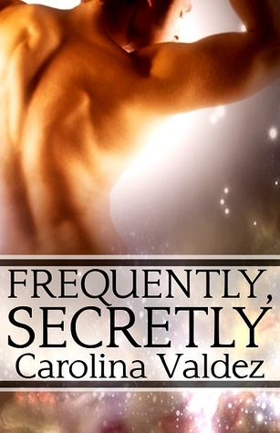 Frequently, Secretly  by  Carolina Valdez