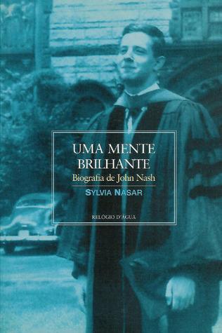 Uma Mente Brilhante - Biografia de John Nash Sylvia Nasar