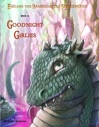 Goodnight Girlies (Egg and the Hameggattic Sisterhood, Book 11)  by  Robert Iannone