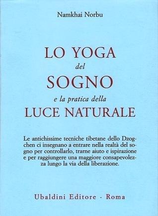 Lo yoga del sogno e la pratica della luce naturale  by  Namkhai Norbu