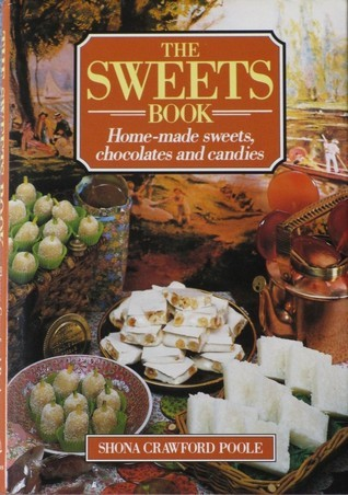 The Sweets Book: Home-made Sweets, Chocolates and Candies Shona Crawford Poole