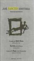 Tres dramaturgias: La noche de Molly Bloom | Bartleby, el escribiente | Carta de la Maga a bebé Rocamadour José Sanchis Sinisterra