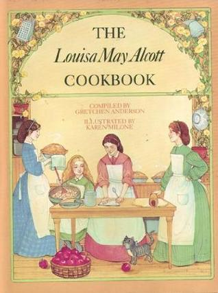 The Louisa May Alcott Cookbook Gretchen Anderson