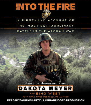 Into the Fire: A Firsthand Account of the Most Extraordinary Battle in the Afghan War Dakota Meyer