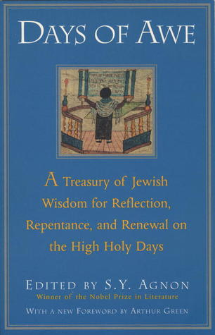 Days of Awe: A Treasury of Jewish Wisdom for Reflection, Repentance, and Renewal  on the High  Holy Days S.Y. Agnon