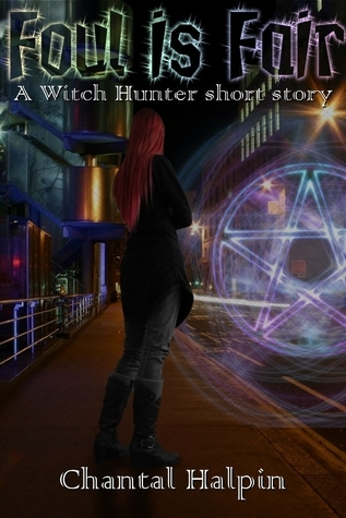 Foul is Fair (The Witch Hunters Short Story #1)  by  Chantal Halpin