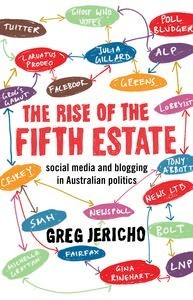 The Rise of the Fifth Estate: social media and blogging in Australian politics Greg Jericho