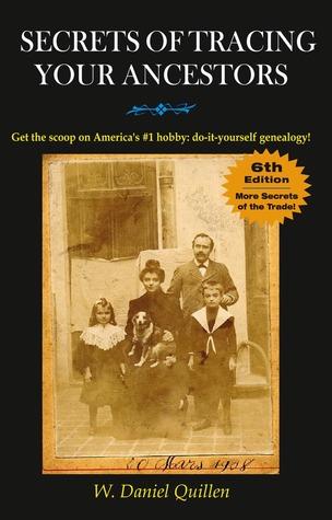 Secrets of Tracing Your Ancestors, 6E W. Daniel Quillen