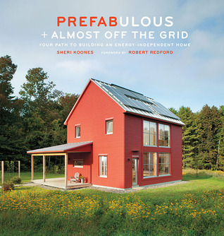 Prefabulous + Almost Off the Grid: Your Path to Building an Energy-Independent Home  by  Sheri Koones