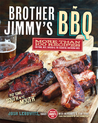 Brother Jimmys BBQ: More than 100 Recipes for Pork, Beef, Chicken and the Essential Southern Sides Josh Lebowitz