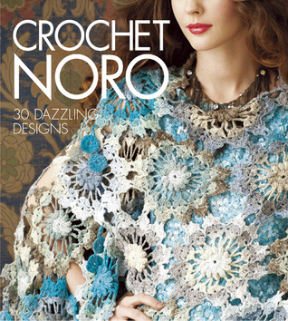Crochet Noro: 30 Dazzling Designs  by  Sixth & Spring Books
