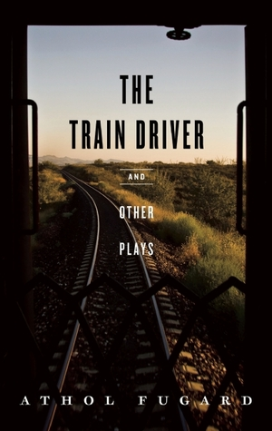 The Train Driver and Other Plays Athol Fugard