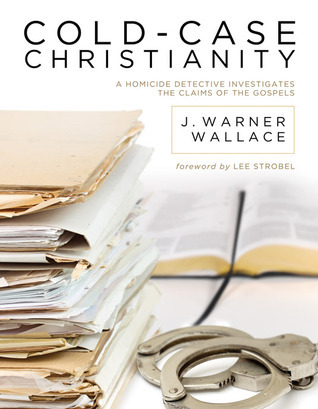 Cold-Case Christianity: A Homicide Detective Investigates the Claims of the Gospels  by  J. Warner Wallace