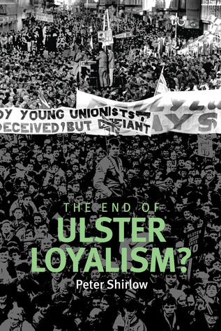 The End of Ulster Loyalism? Peter Shirlow