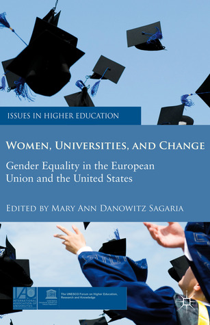 Women, Universities, and Change: Gender Equality in the European Union and the United States  by  Mary Ann Danowitz Sagaria