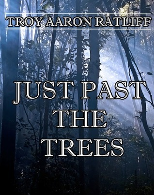 Just Past the Trees  by  Troy Aaron Ratliff