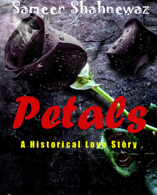 Petals - A Historical Love Story  by  Sameer Shahnewaz