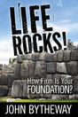 Life Rocks! How Firm is Your Foundation? John Bytheway