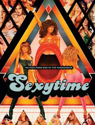 Sexytime: The Post-Porn Rise of the Pornoisseur  by  Jacques Boyreau