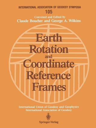 Earth Rotation and Coordinate Reference Frames: Edinburgh, Scotland, August 10 11, 1989 Claude Boucher