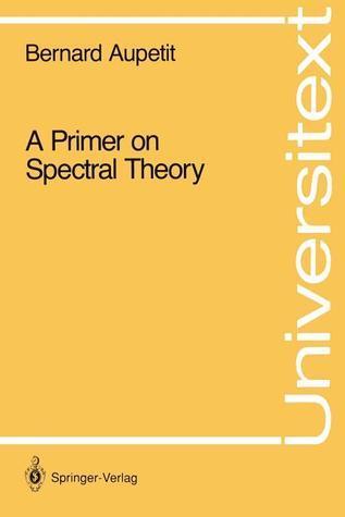 A Primer on Spectral Theory  by  Bernard Aupetit