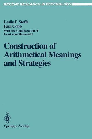 Construction of Arithmetical Meanings and Strategies  by  Leslie P. Steffe