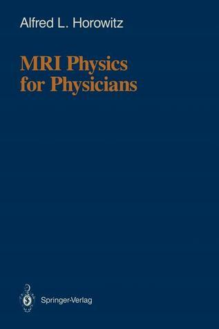 MRI Physics for Physicians  by  Alfred L. Horowitz