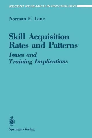 Skill Acquisition Rates and Patterns: Issues and Training Implications Norman E. Lane